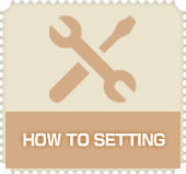 HOW TO SETTING